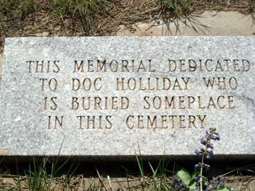Holliday's actual gravesite is unknown. He'd probably have preferred it like that.
