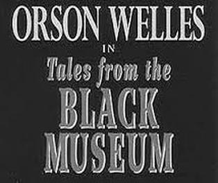 Orson Welles and the Black Museum.